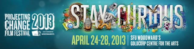 Stay Curious! 6th Annual Projecting Change Film Festival launches April 24th–28th 2013